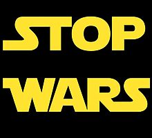 Stop Wars by ambivalentidiot