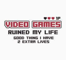 Video games ruined my life. Good thing I have 2 extra lives Kids Clothes