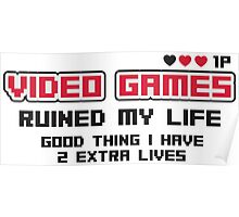 Video games ruined my life. Good thing I have 2 extra lives Poster