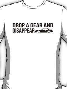 """Drop a gear and disappear"" - Nissan Silvia S13 T-Shirt"