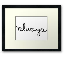 Always Framed Print