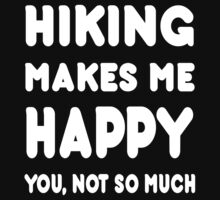 Hiking Makes Me Happy You, Not So Much - Tshirts & Hoodies by custom111