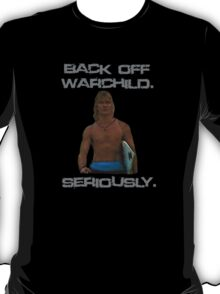 Point Break Back Off Warchild Seriously T-Shirt