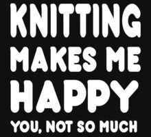 Knitting Makes Me Happy You, Not So Much - Tshirts & Hoodies by custom111