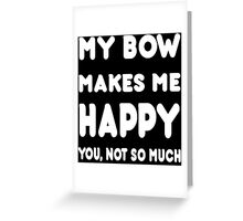 My Bow Makes Me Happy You, Not So Much - Tshirts & Hoodies Greeting Card
