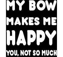 My Bow Makes Me Happy You, Not So Much - Tshirts & Hoodies Photographic Print