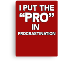 I put the pro in procrastination Canvas Print