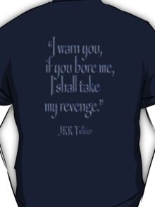 Tolkien, 'I warn you, if you bore me, I shall take my revenge' T-Shirt