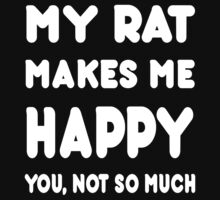 My Rat Makes Me Happy You, Not So Much - Tshirts & Hoodies by custom111
