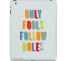 Only Fools Follow Rules iPad Case/Skin