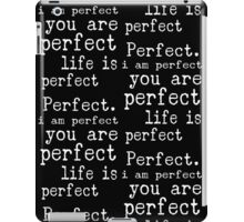 i am perfect you are perfect life is perfect white black iPad Case/Skin