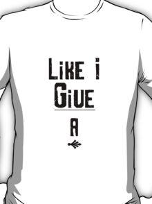 Like I Give A . . .  T-Shirt