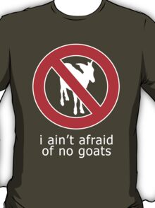 I Ain't Afraid of No Goats T-Shirt