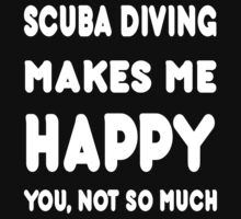 Scuba Diving Makes Me Happy You, Not So Much - Tshirts & Hoodies by custom222