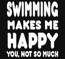 Swimming Makes Me Happy You, Not So Much - Tshirts & Hoodies by custom111