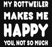 My Rottweiler Makes Me Happy You, Not So Much - Tshirts & Hoodies by custom222