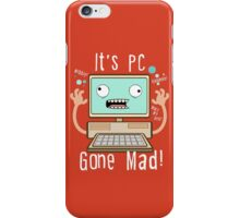 PC Gone Mad iPhone Case/Skin