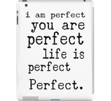 i am perfect you are perfect life is perfect black white iPad Case/Skin