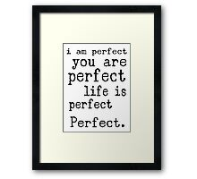 i am perfect you are perfect life is perfect black white Framed Print