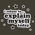 I refuse to explain myself today by dropSoul