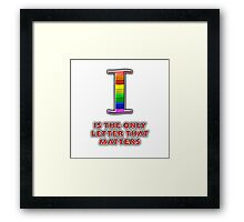 I Is The Only Letter That Matters Framed Print