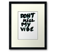 don't kill my vibe Framed Print