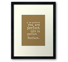 i am perfect you are perfect life is perfect text art Framed Print