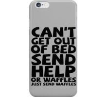 Can't get out of bed send help or waffles just send waffles iPhone Case/Skin