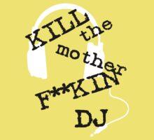 Kill the mother f**kin DJ! by Elouisa Georgiou