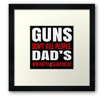 Guns Don't Kill People Dad's With Pretty Daughter Do- Custom Tshirts Framed Print
