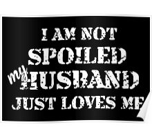 I Am Not Spoiled My Husband Just Loves Me- Custom Tshirts Poster