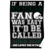 If Being A Michigan Fan Was Easy It'd Be Called Your Mom She Loves The M Too - Funny Tshirts Poster