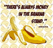 """There's Always Money in the Banana Stand."" George Bluth Sr. Quote Arrested Development TV Television Funny Silly Humor Yellow by CanisPicta"