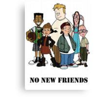 No new friends! Canvas Print