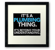 'It's a Plumbing Thing Beyond Your Understanding' T-Shirts, Hoodies, Accessories and Gifts Framed Print