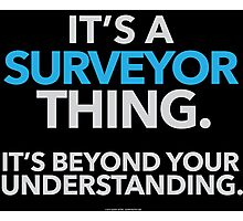 'It's a Surveyor Thing Beyond Your Understanding' T-Shirts, Hoodies, Accessories and Gifts Photographic Print