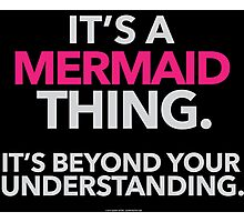 'It's a Mermaid Thing Beyond Your Understanding' T-Shirts, Hoodies, Accessories and Gifts Photographic Print