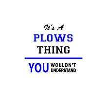 It's a PLOWS thing, you wouldn't understand !! Photographic Print