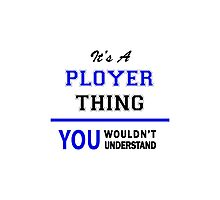 It's a PLOYER thing, you wouldn't understand !! Photographic Print