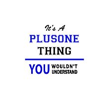 It's a PLUSONE thing, you wouldn't understand !! Photographic Print