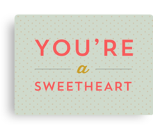 You're a sweetheart Canvas Print