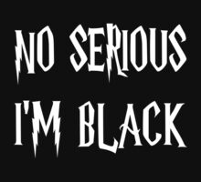 No Serious I'm Black by AliyaStorm