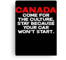 CANADA Come for the culture, stay because your car won't start Canvas Print