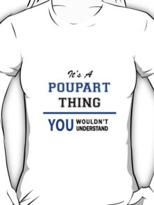 It's a POUPART thing, you wouldn't understand !! T-Shirt