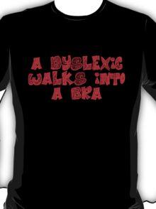 A dyslexic walks into a bra T-Shirt