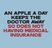 An apple a day keeps the doctor away So does not having medical insurance by SlubberBub