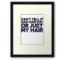 Can't tell if bad hair day or just my hair Framed Print