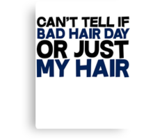 Can't tell if bad hair day or just my hair Canvas Print