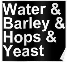 Beer - Ingredients - Water, Barley, Hops, Yeast Poster