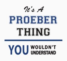 It's a PROEBER thing, you wouldn't understand !! T-Shirt